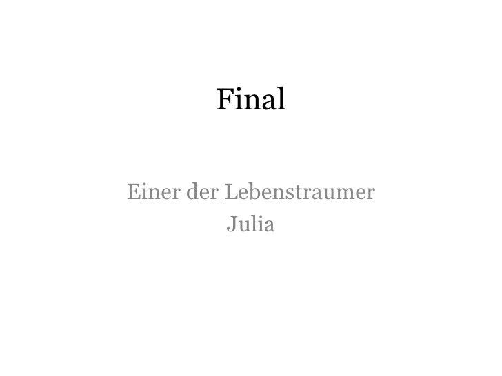 FinalEiner der Lebenstraumer          Julia