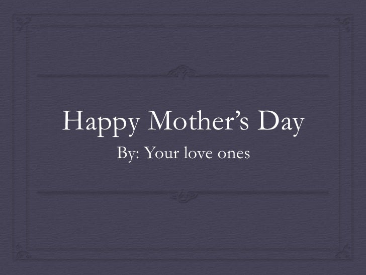 Happy Mother's Day    By: Your love ones