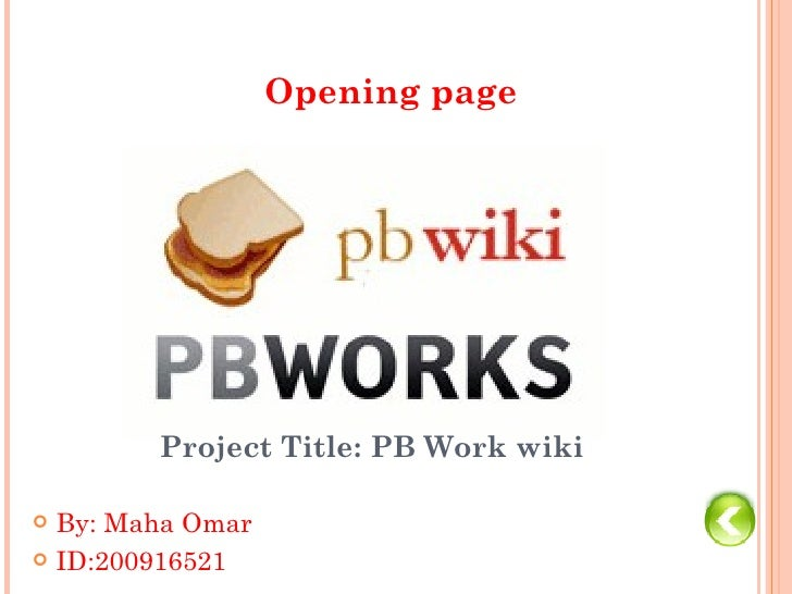 Opening page        Project Title: PB Work wiki By: Maha Omar ID:200916521