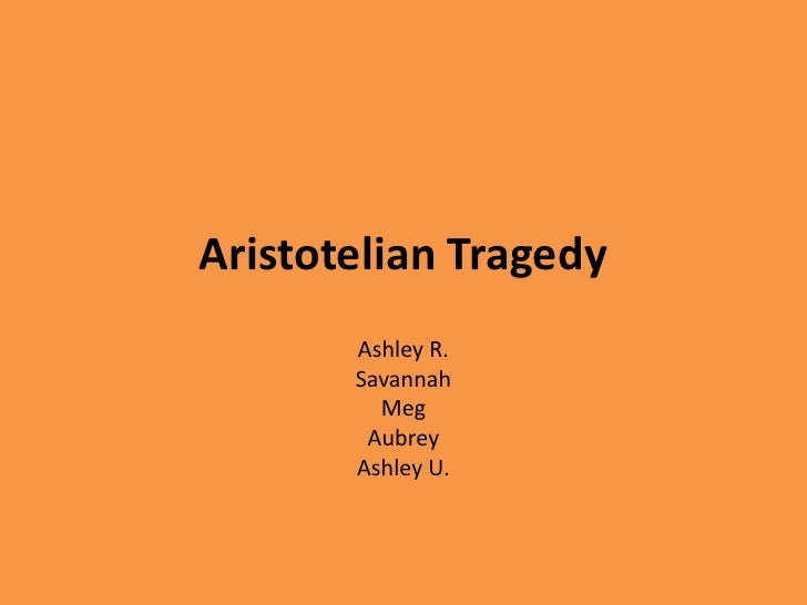 Aristotelian Tragedy       Ashley R.       Savannah         Meg        Aubrey       Ashley U.