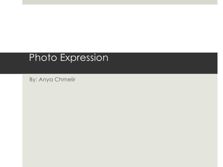 Photo ExpressionBy: Anya Chmelir