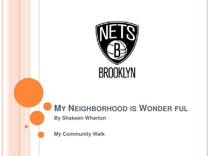 MY NEIGHBORHOOD IS WONDER FULBy Shakeen WhartonMy Community Walk