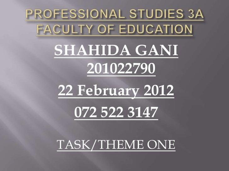 SHAHIDA GANI    20102279022 February 2012  072 522 3147TASK/THEME ONE