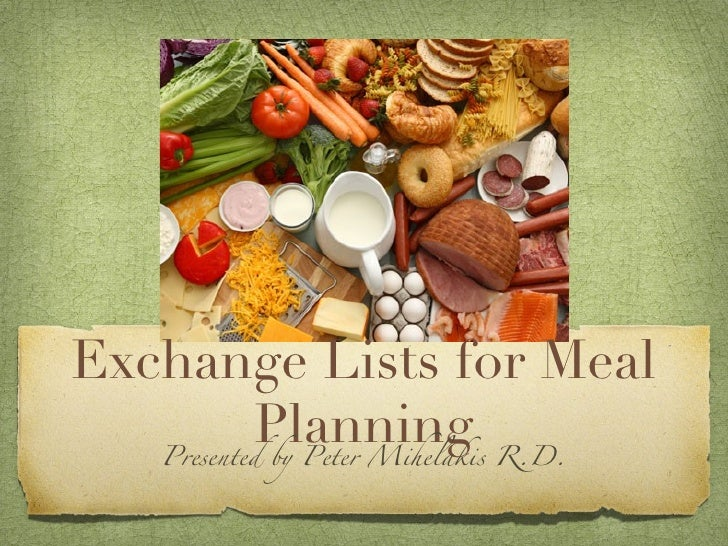 Exchange Lists for Meal      Planning   Presented by Peter Mihelakis R.D.