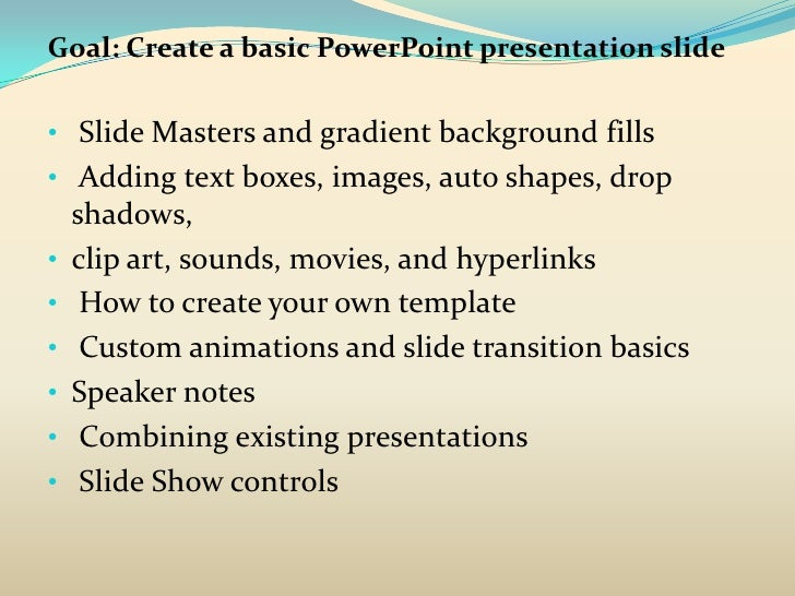 Goal: Create a basic PowerPoint presentation slide• Slide Masters and gradient background fills• Adding text boxes, images...