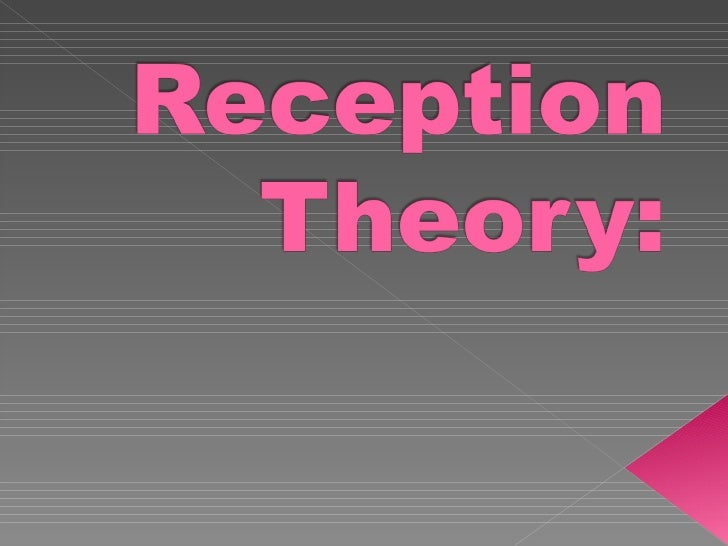 -Reception Theory is the way individuals   receive and interpret a text.-The theory emphasizes the readers   reception of ...