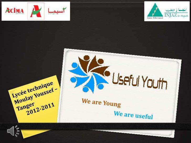 0 L'entreprise «UsefulYouth» fondée par des jeunes  dynamiques, ambitieux du Lycée technique Moulay  Youssef de Tanger, a ...