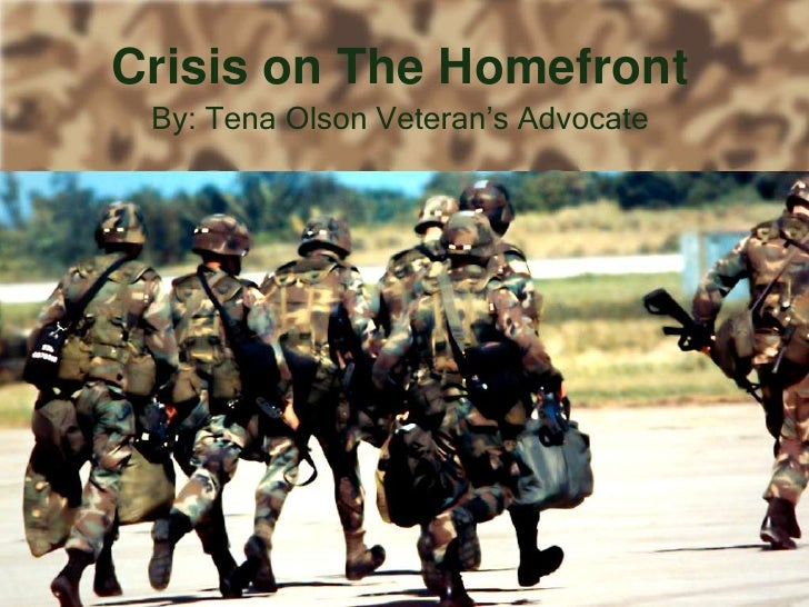 Crisis on The Homefront By: Tena Olson Veteran's Advocate