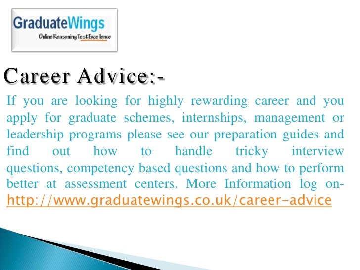 Career Advice:-If you are looking for highly rewarding career and youapply for graduate schemes, internships, management o...