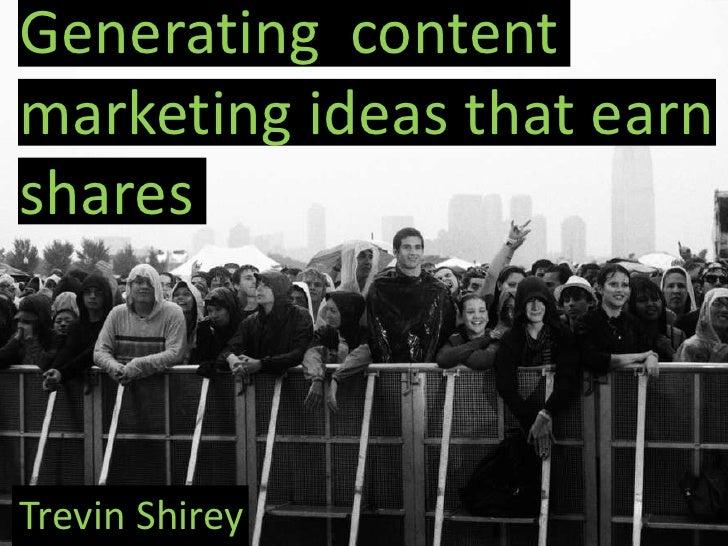 Generating contentmarketing ideas that earnsharesTrevin Shirey