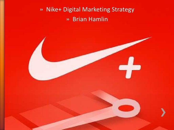 » Nike+ Digital Marketing Strategy         » Brian Hamlin
