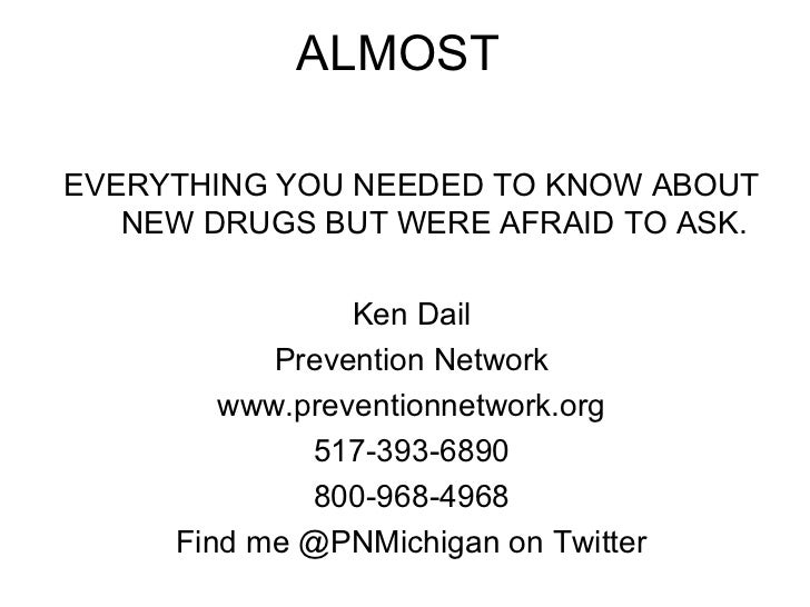 ALMOSTEVERYTHING YOU NEEDED TO KNOW ABOUT   NEW DRUGS BUT WERE AFRAID TO ASK.                Ken Dail           Prevention...
