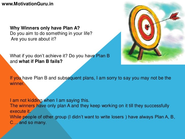 www.MotivationGuru.in                                              www.MotivationGuru.in   Why Winners only have Plan A?  ...