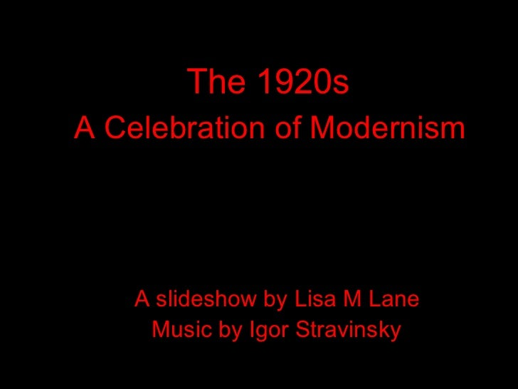 The 1920sA Celebration of Modernism   A slideshow by Lisa M Lane    Music by Igor Stravinsky