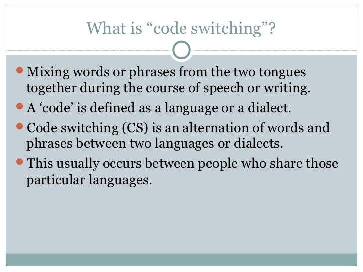 code switching essay One of the most common reasons for code switching is trying to speak like others,  in most schools this means speaking properly most people.