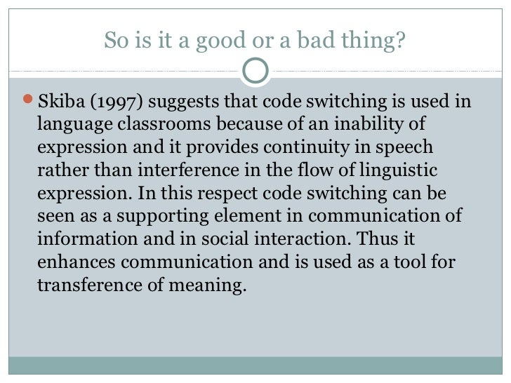 value of codeswitching in an interaction Code-switching in an interaction where bargaining is the main procedure and the two involved parties are familiar with each other and often conduct this type of interaction.