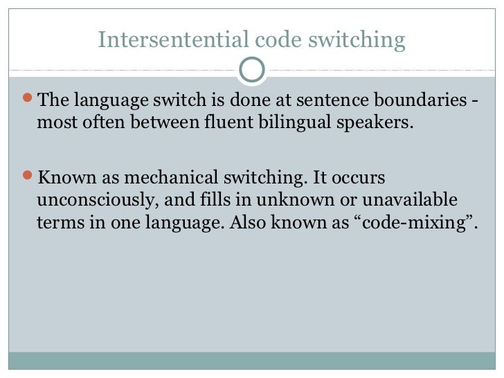 code switching essay Abstract: though codeswitching research may vary from context to context and situation to situation, the common factors for code switching will be threefold.