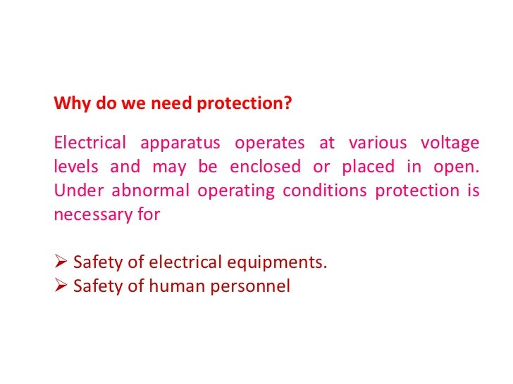Why do we need protection?Electrical apparatus operates at various voltagelevels and may be enclosed or placed in open.Und...