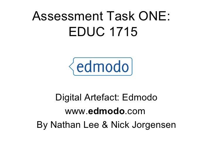Assessment Task ONE:     EDUC 1715    Digital Artefact: Edmodo      www.edmodo.comBy Nathan Lee & Nick Jorgensen