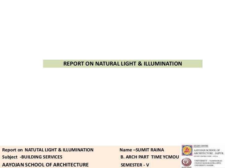 REPORT ON NATURAL LIGHT & ILLUMINATIONReport on NATUTAL LIGHT & ILLUMINATION    Name –SUMIT RAINASubject -BUILDING SERVICE...
