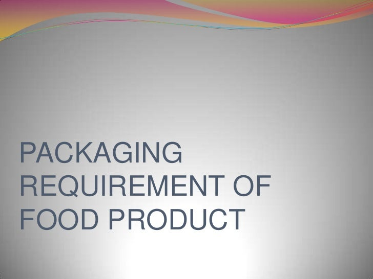 PACKAGINGREQUIREMENT OFFOOD PRODUCT