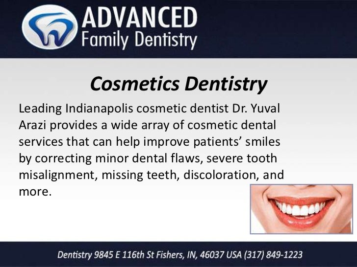 Cosmetics DentistryLeading Indianapolis cosmetic dentist Dr. YuvalArazi provides a wide array of cosmetic dentalservices t...