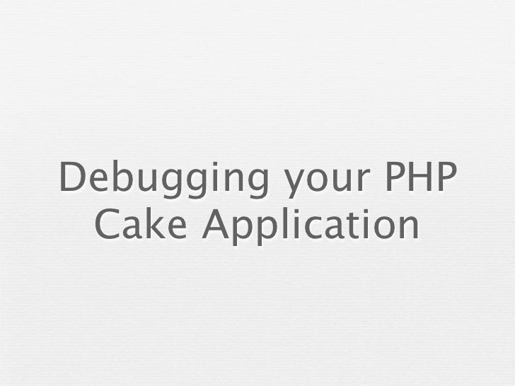 Debugging your PHP Cake Application