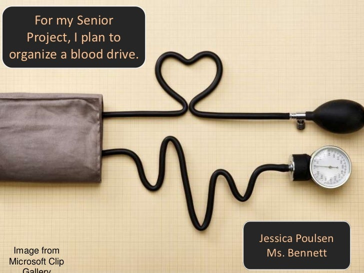 For my Senior   Project, I plan toorganize a blood drive.                          Jessica Poulsen Image from             ...