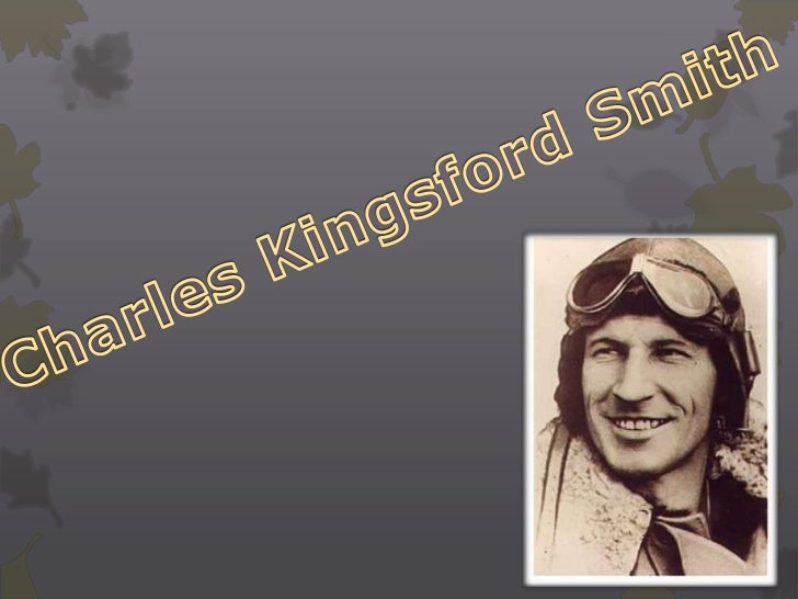 Sir Charles Edward Kingsford Smith MC, AFC 9 February 1897 – 8 November 1935, often called by his nickname Smithy, was an ...
