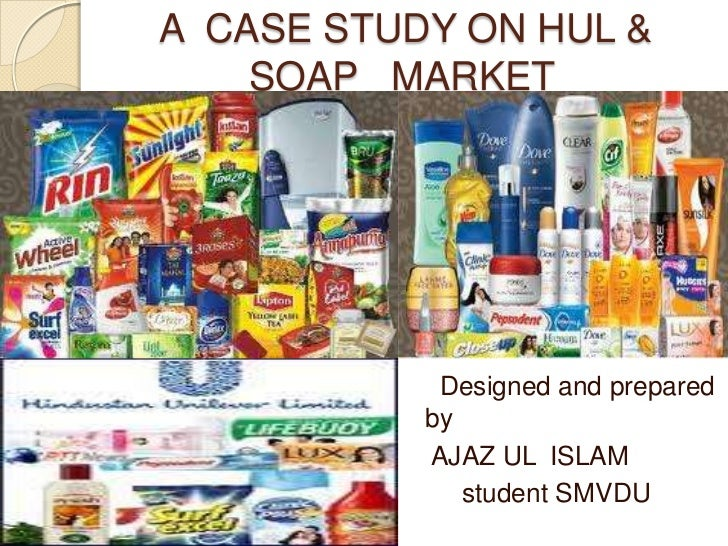 A CASE STUDY ON HUL &    SOAP MARKET            Designed and prepared           by           AJAZ UL ISLAM              st...