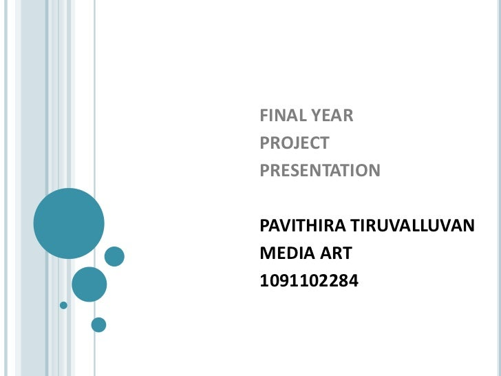 FINAL YEARPROJECTPRESENTATIONPAVITHIRA TIRUVALLUVANMEDIA ART1091102284