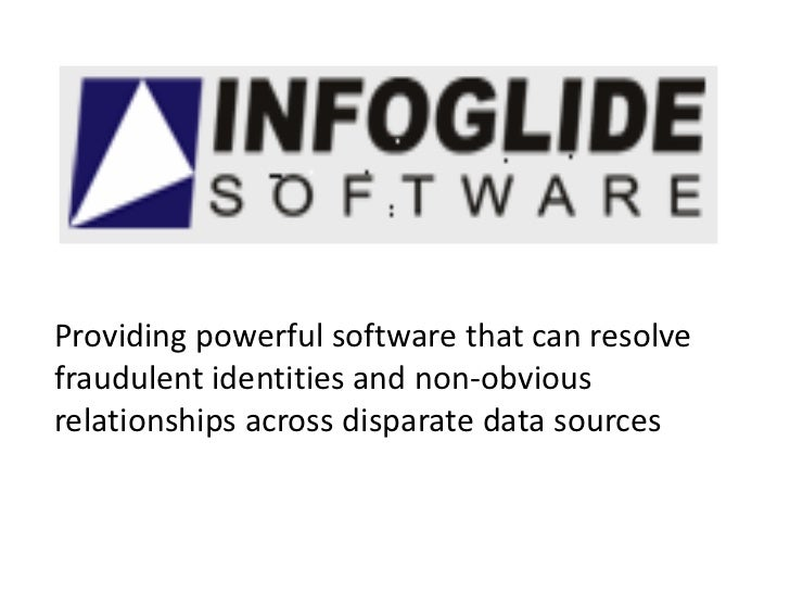 Providing powerful software that can resolvefraudulent identities and non-obviousrelationships across disparate data sources