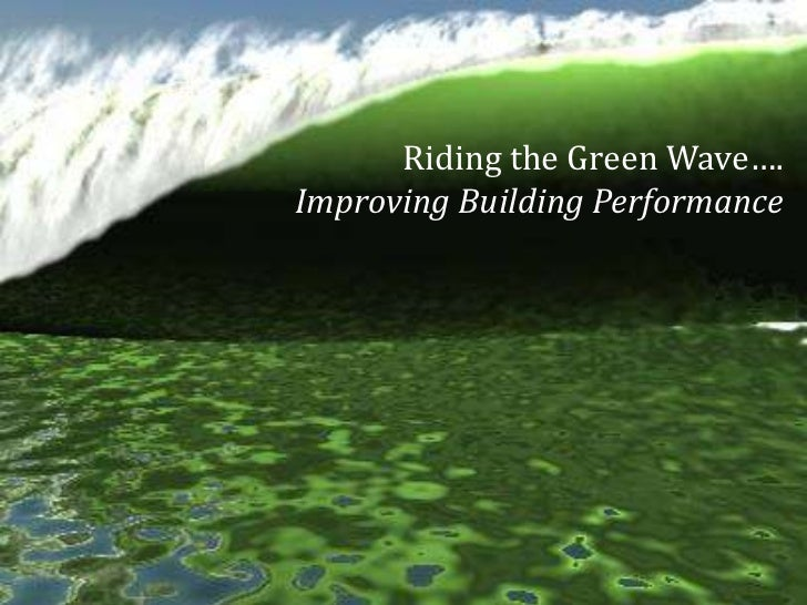 Riding the Green Wave….Improving Building Performance