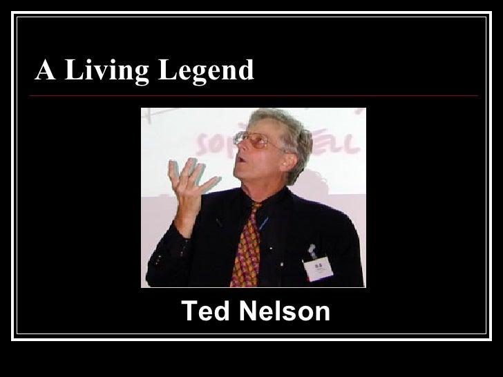 A Living Legend <ul><li>Ted Nelson </li></ul>
