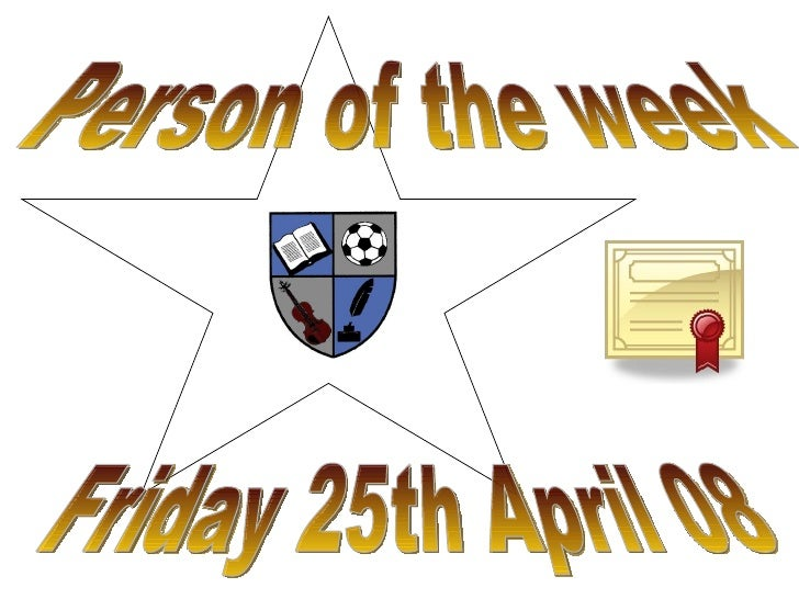 Friday 25th April 08 Person of the week