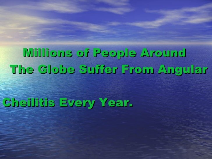 Millions of People Around   The Globe Suffer From Angular    Cheilitis Every Year.
