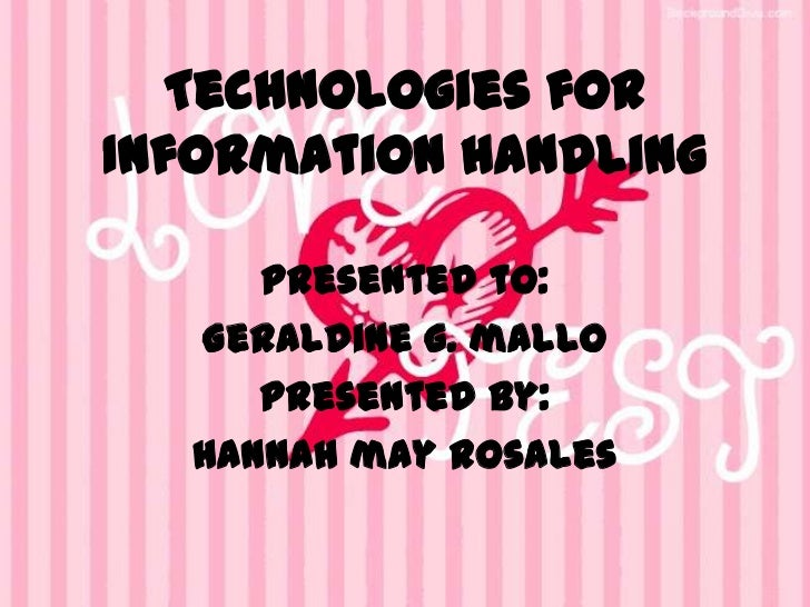 Technologies forInformation handling     Presented to:  Geraldine g. mallo     Presented by:  Hannah may rosales