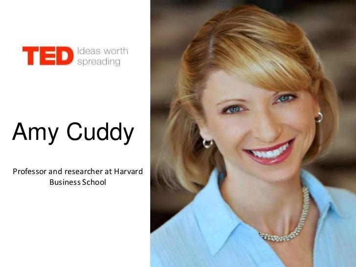 Amy CuddyProfessor and researcher at Harvard          Business School