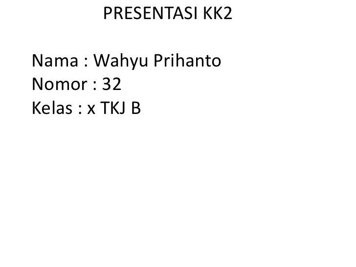 PRESENTASI KK2Nama : Wahyu PrihantoNomor : 32Kelas : x TKJ B