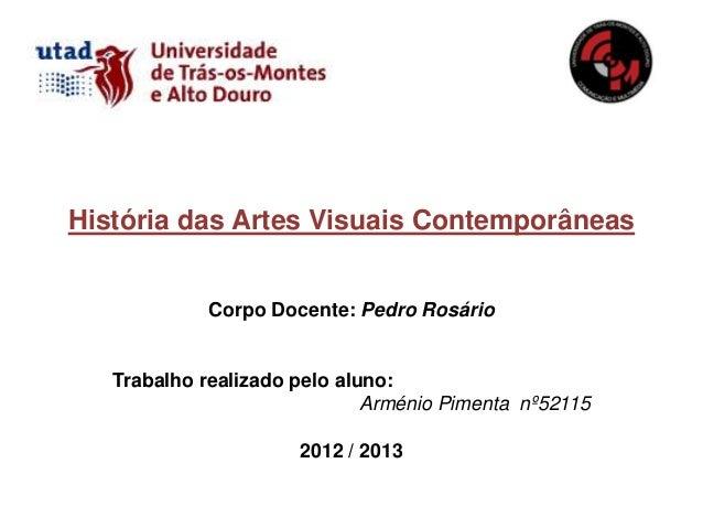História das Artes Visuais Contemporâneas             Corpo Docente: Pedro Rosário   Trabalho realizado pelo aluno:       ...