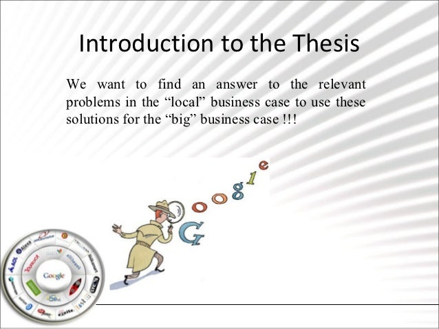 """Introduction to the ThesisWe want to find an answer to the relevantproblems in the """"local"""" business case to use thesesolut..."""