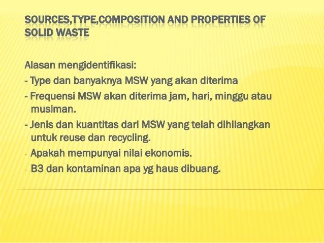 SOURCES,TYPE,COMPOSITION AND PROPERTIES OFSOLID WASTEAlasan mengidentifikasi:- Type dan banyaknya MSW yang akan diterima- ...