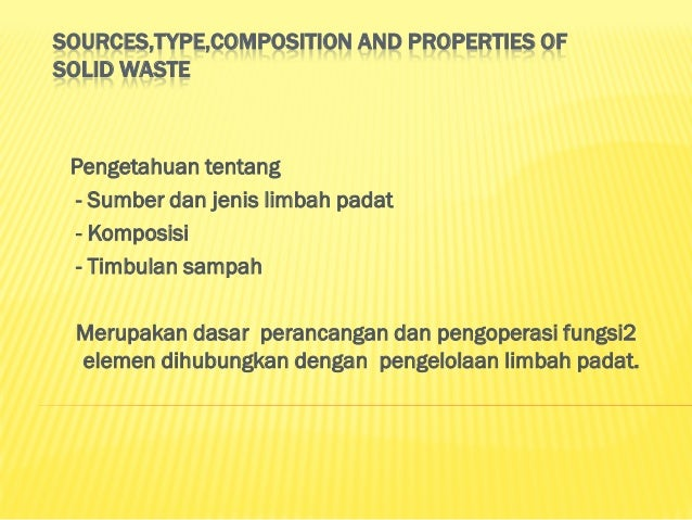 SOURCES,TYPE,COMPOSITION AND PROPERTIES OFSOLID WASTE-Sumber    limbah padat- Jenis limbah padat- Komposisi limbah padat- ...