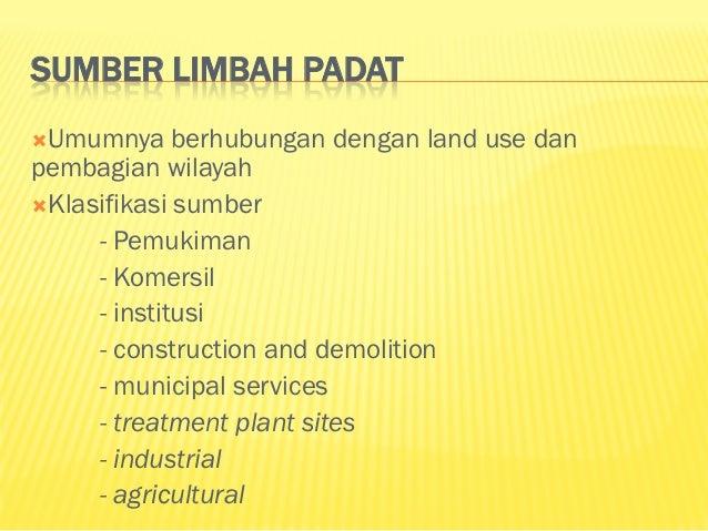 SIFAT DAN MACAM LIMBAH PADAT Sifat :  Garbage  Rubbish: Combustible non combustible  Ash  Dust  Hazard