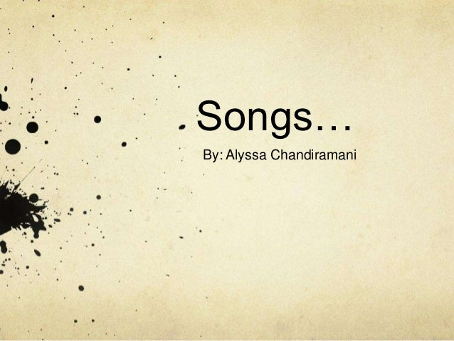 Songs…By: Alyssa Chandiramani