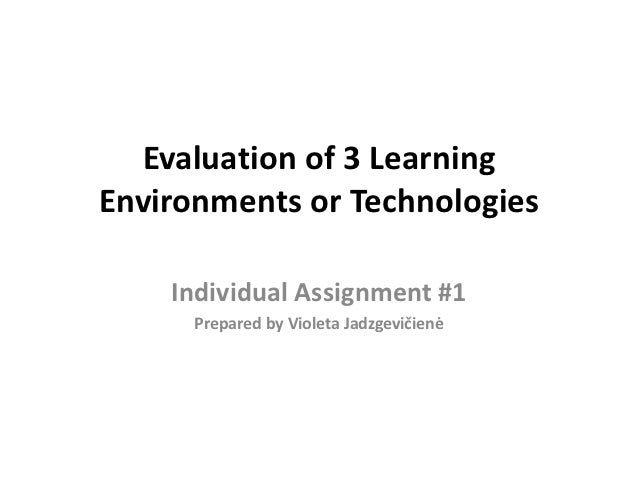 Evaluation of 3 LearningEnvironments or Technologies    Individual Assignment #1      Prepared by Violeta Jadzgevičienė