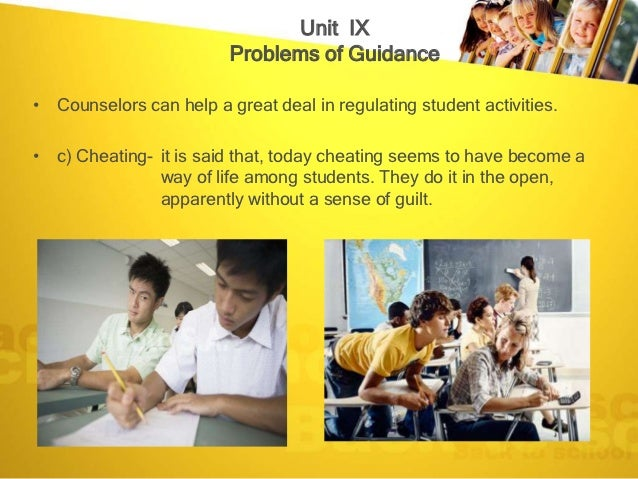 Unit IX                         Problems of Guidance• Counselors can help a great deal in regulating student activities.• ...