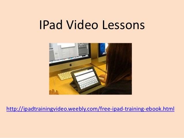 IPad Video Lessonshttp://ipadtrainingvideo.weebly.com/free-ipad-training-ebook.html