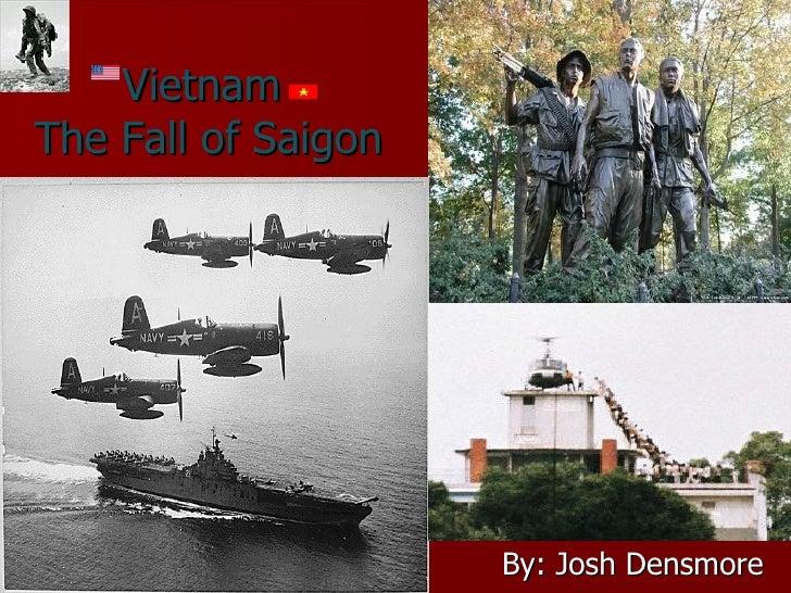 By: Josh Densmore Vietnam  The Fall of Saigon