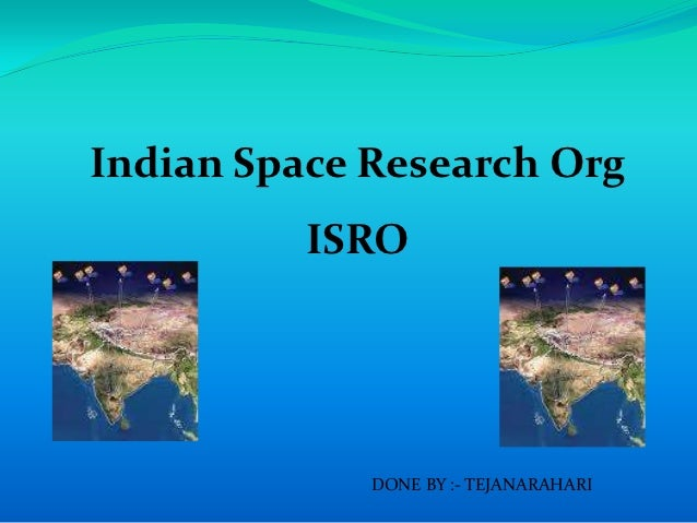 Indian Space Research Org          ISRO             DONE BY :- TEJANARAHARI
